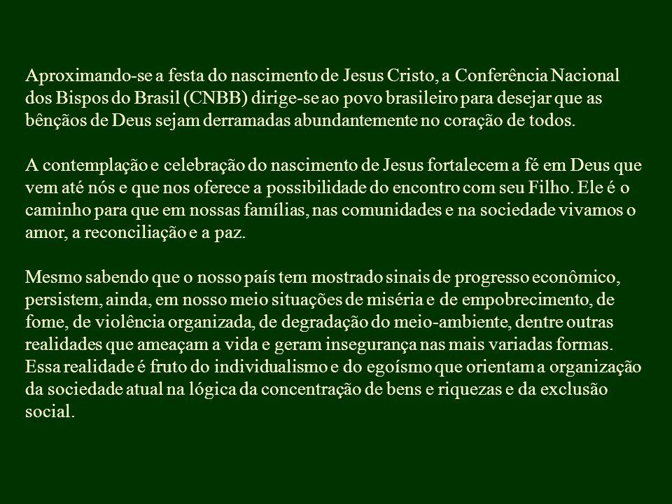 Aproximando-se a festa do nascimento de Jesus Cristo, a Conferência Nacional dos Bispos do Brasil (CNBB) dirige-se ao povo brasileiro para desejar que