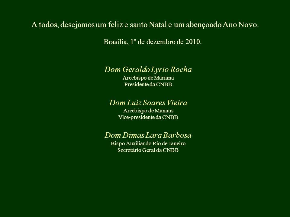 A todos, desejamos um feliz e santo Natal e um abençoado Ano Novo. Brasília, 1º de dezembro de 2010. Dom Geraldo Lyrio Rocha Arcebispo de Mariana Pres