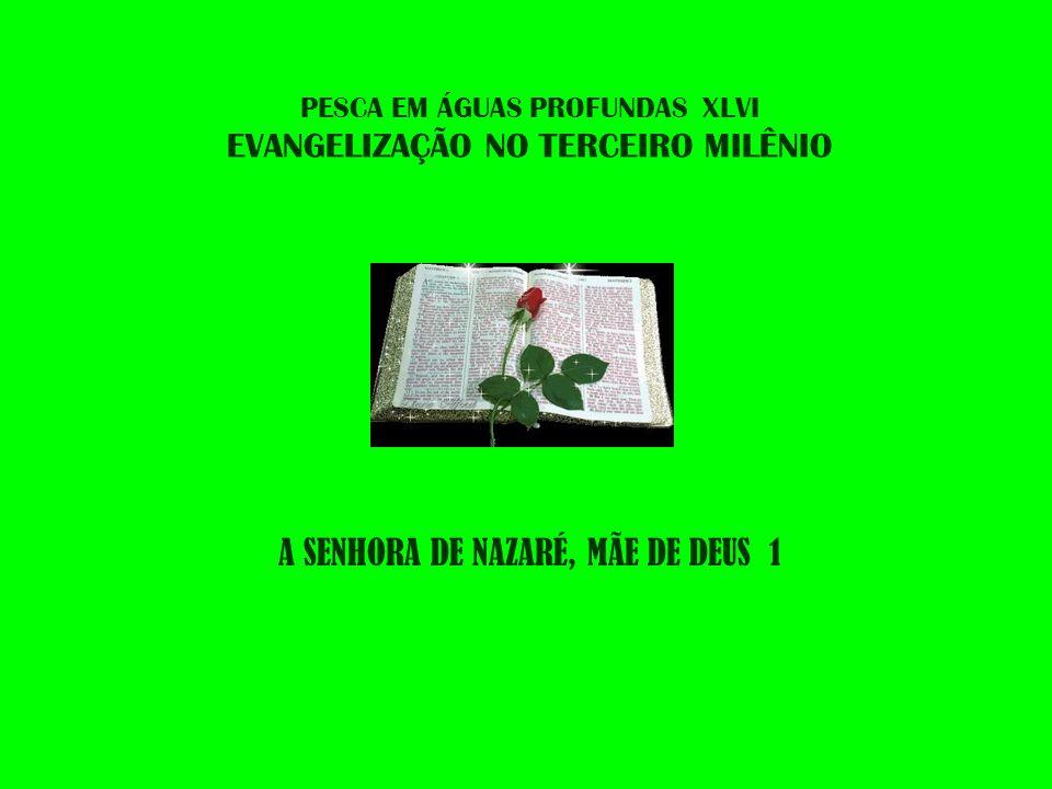 A SENHORA DE NAZARÉ, MÃE DE DEUS 1 PESCA EM ÁGUAS PROFUNDAS XLVI EVANGELIZAÇÃO NO TERCEIRO MILÊNIO