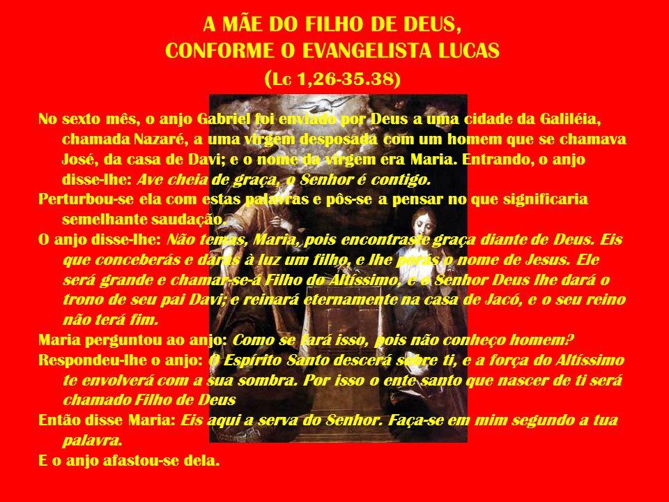 A MÃE DO FILHO DE DEUS, CONFORME O EVANGELISTA LUCAS ( Lc 1,26-35.38) No sexto mês, o anjo Gabriel foi enviado por Deus a uma cidade da Galiléia, cham