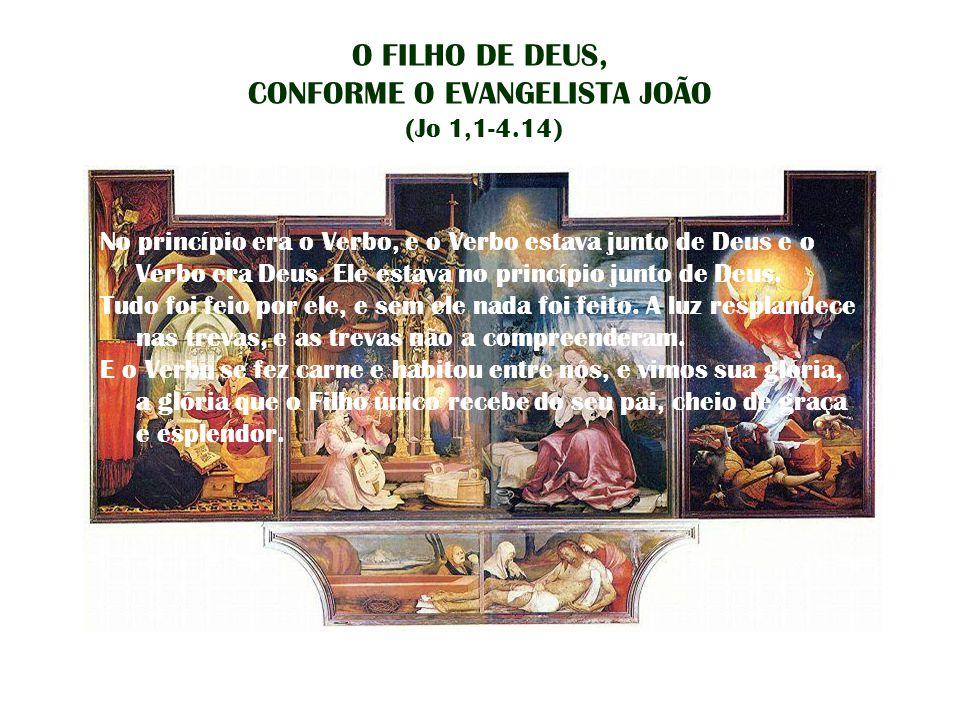 O FILHO DE DEUS, CONFORME O EVANGELISTA JOÃO (Jo 1,1-4.14) No princípio era o Verbo, e o Verbo estava junto de Deus e o Verbo era Deus. Ele estava no