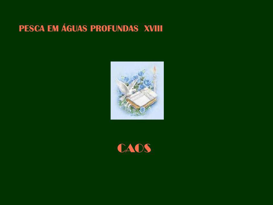 PESCA EM ÁGUAS PROFUNDAS XVIII CAOS