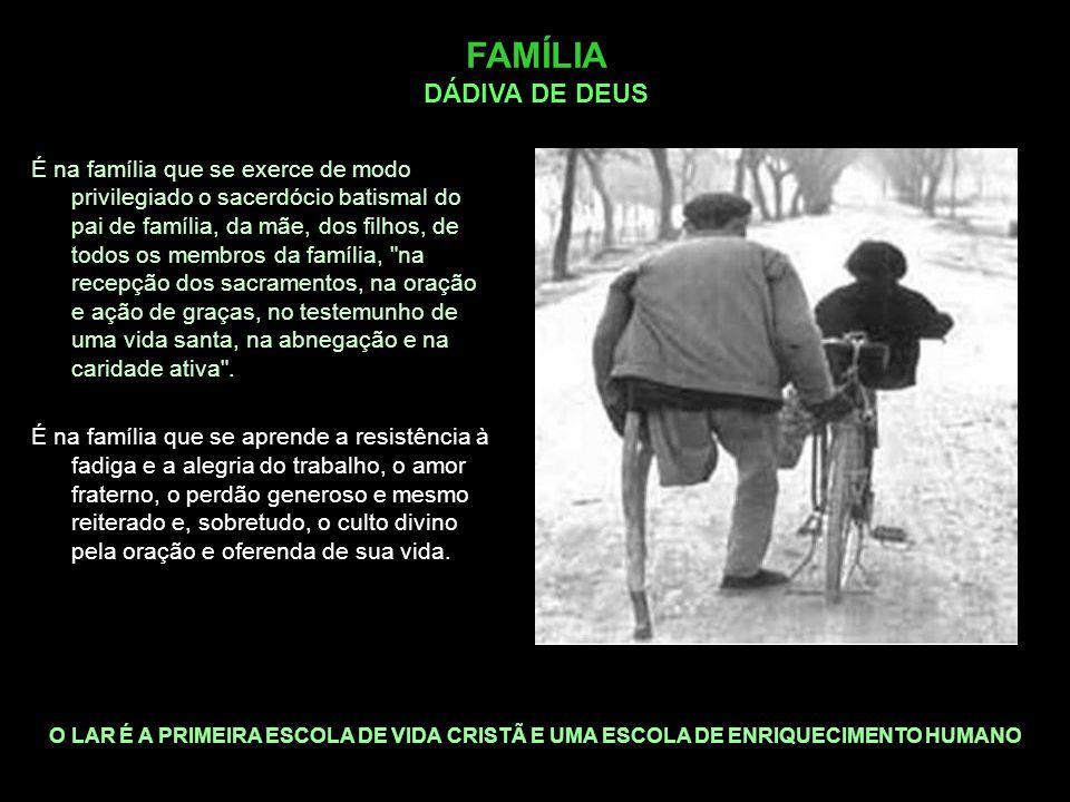 FAMÍLIA DÁDIVA DE DEUS O LAR É A PRIMEIRA ESCOLA DE VIDA CRISTÃ E UMA ESCOLA DE ENRIQUECIMENTO HUMANO É na família que se exerce de modo privilegiado