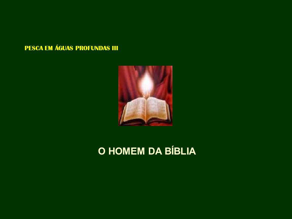 PESCA EM ÁGUAS PROFUNDAS III O HOMEM DA BÍBLIA