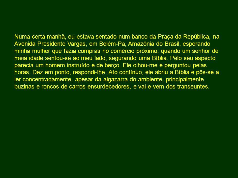 Numa certa manhã, eu estava sentado num banco da Praça da República, na Avenida Presidente Vargas, em Belém-Pa, Amazônia do Brasil, esperando minha mu