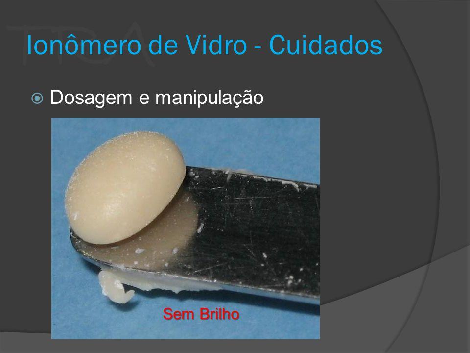 TRA Ionômero de Vidro - Cuidados Dosagem e manipulação Sem Brilho