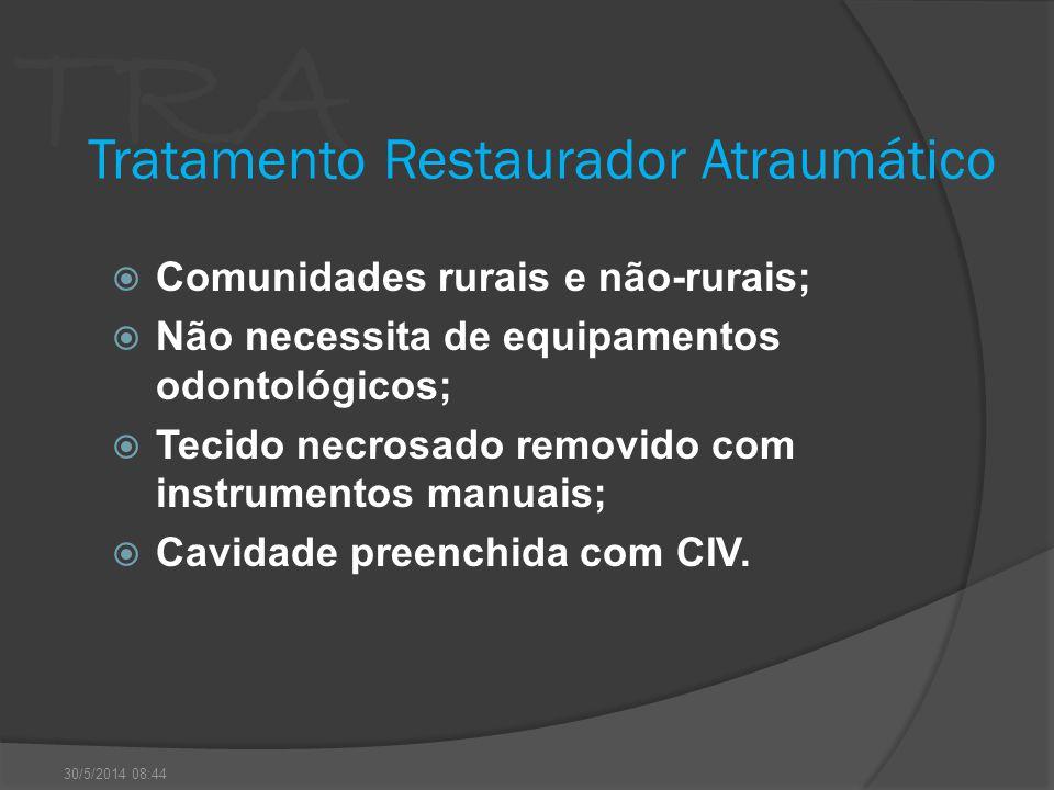 TRA Tratamento Restaurador Atraumático Comunidades rurais e não-rurais; Não necessita de equipamentos odontológicos; Tecido necrosado removido com ins