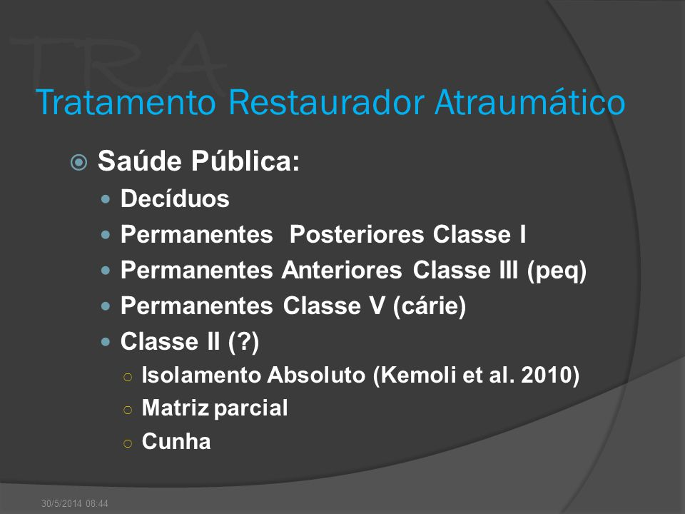 TRA Tratamento Restaurador Atraumático Saúde Pública: Decíduos Permanentes Posteriores Classe I Permanentes Anteriores Classe III (peq) Permanentes Cl