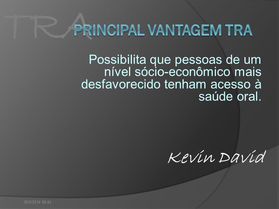 TRA Possibilita que pessoas de um nível sócio-econômico mais desfavorecido tenham acesso à saúde oral. 30/5/2014 08:46 Kevin David