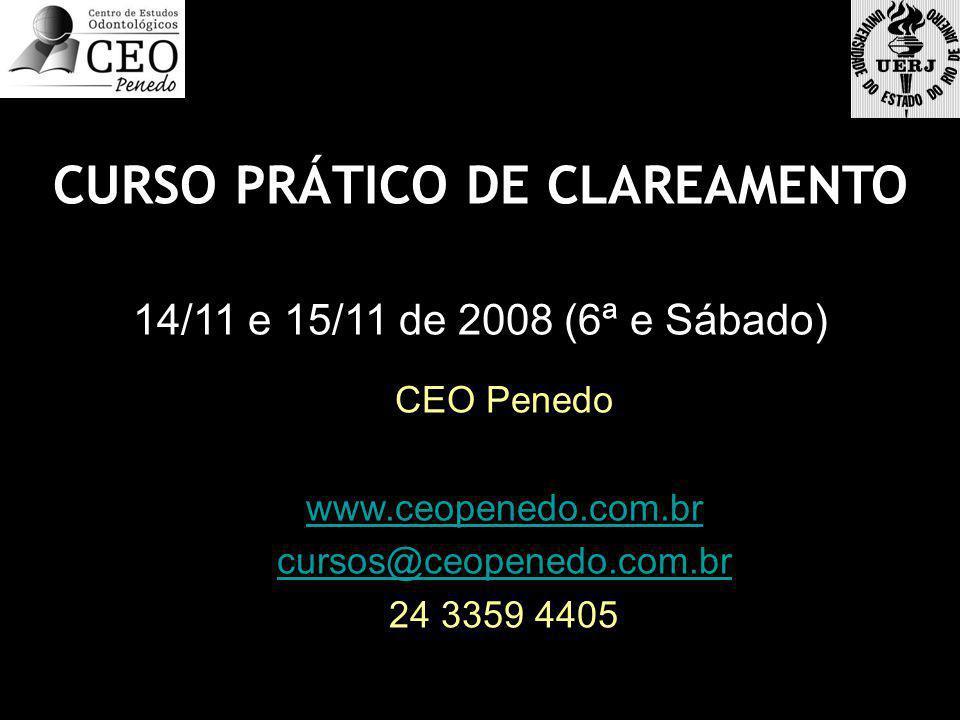CURSO PRÁTICO DE CLAREAMENTO 14/11 e 15/11 de 2008 (6ª e Sábado) CEO Penedo www.ceopenedo.com.br cursos@ceopenedo.com.br 24 3359 4405 CURSO PRÁTICO DE CLAREAMENTO 14/11 e 15/11 de 2008 (6ª e Sábado) CEO Penedo www.ceopenedo.com.br cursos@ceopenedo.com.br 24 3359 4405