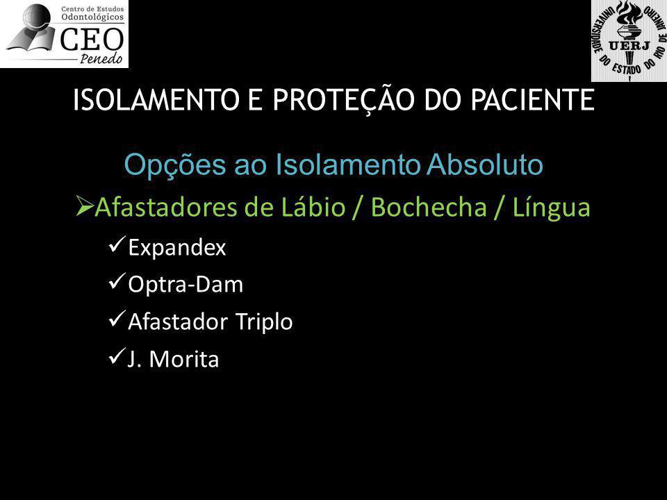 ISOLAMENTO E PROTEÇÃO DO PACIENTE Opções ao Isolamento Absoluto Afastadores de Lábio / Bochecha / Língua Expandex Optra-Dam Afastador Triplo J.