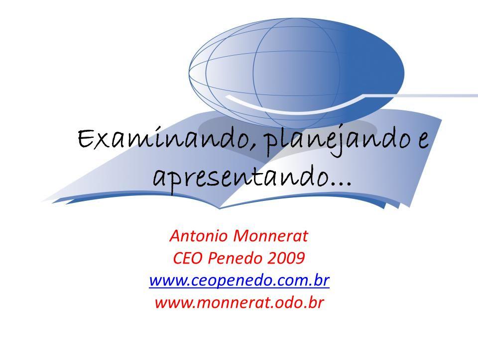 Examinando, planejando e apresentando... Antonio Monnerat CEO Penedo 2009 www.ceopenedo.com.br www.monnerat.odo.br