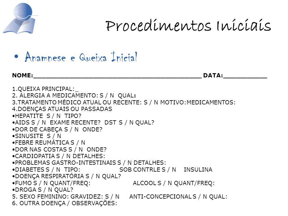 Procedimentos Iniciais Anamnese e Queixa Inicial NOME:__________________________________________ DATA:___________ 1.QUEIXA PRINCIPAL:_ 2. ALERGIA A ME