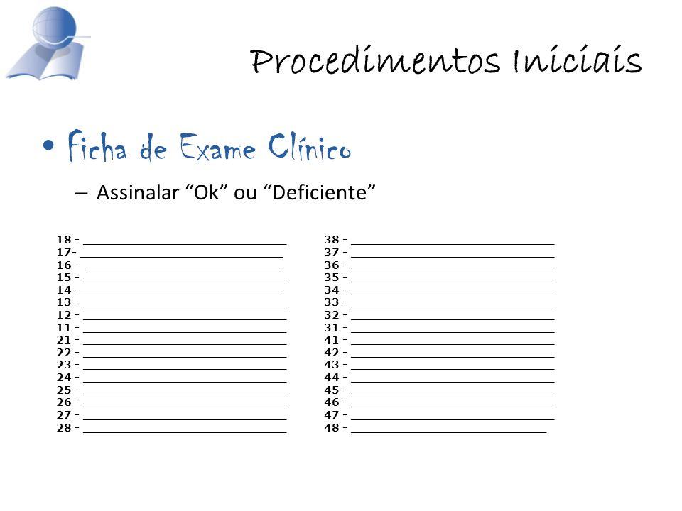 Procedimentos Iniciais Ficha de Exame Clínico – Assinalar Ok ou Deficiente 18 - ___________________________ 17- ___________________________ 16 - _____