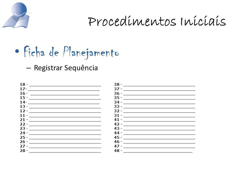 Procedimentos Iniciais Ficha de Planejamento – Registrar Sequência 18 - ___________________________ 17- ___________________________ 16 - _____________