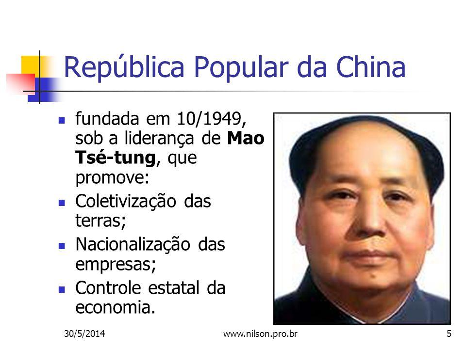 1950: alinhamento com a URSS; 1958/60: campanha O grande salto para a frente, que acaba desorganizando o país (colapso), com a morte por fome de milhares de camponeses; 1960: URSS rompe com a China=> busca de um modelo próprio de desenvolvimento; 1976: morte de Mao Tse-tung, assumindo o poder Deng Xiaoping com a política das 4 Grandes Modernizações (indústria, agricultura, ciência e tecnologia e Forças Armadas), que cria as ZEEs no litoral e permite a propriedade privada no campo; 30/5/20146 www.nilson.pro.br