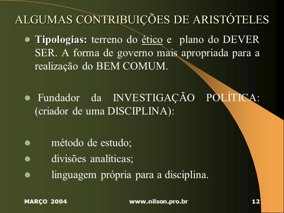 MARÇO 2004www.nilson.pro.br12 ALGUMAS CONTRIBUIÇÕES DE ARISTÓTELES Tipologias: Tipologias: terreno do ético e plano do DEVER SER.