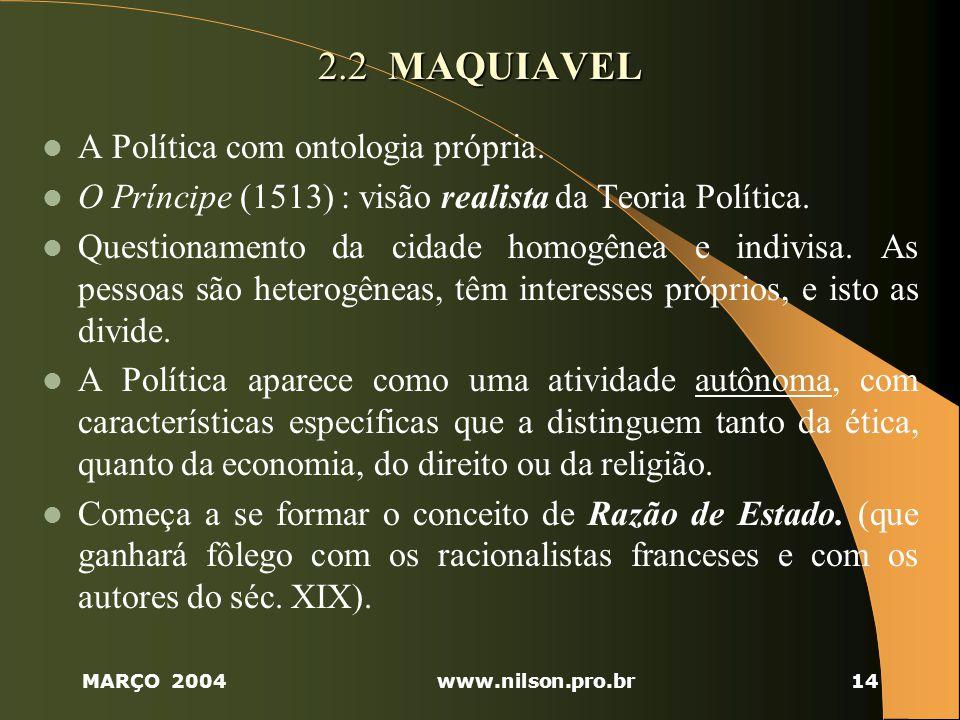 MARÇO 2004www.nilson.pro.br14 2.2 MAQUIAVEL A Política com ontologia própria.