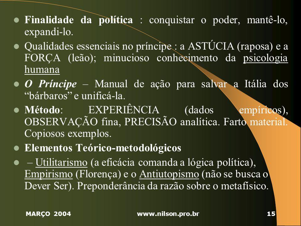 MARÇO 2004www.nilson.pro.br15 Finalidade da política : conquistar o poder, mantê-lo, expandi-lo.