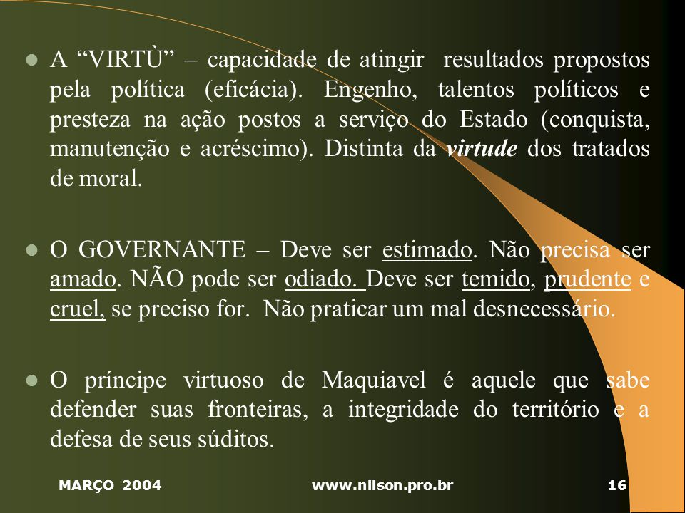 MARÇO 2004www.nilson.pro.br16 A VIRTÙ – capacidade de atingir resultados propostos pela política (eficácia).