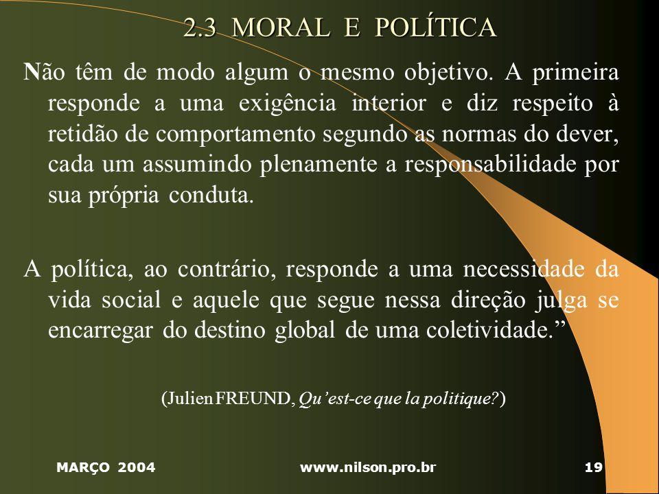 MARÇO 2004www.nilson.pro.br19 2.3 MORAL E POLÍTICA Não têm de modo algum o mesmo objetivo.