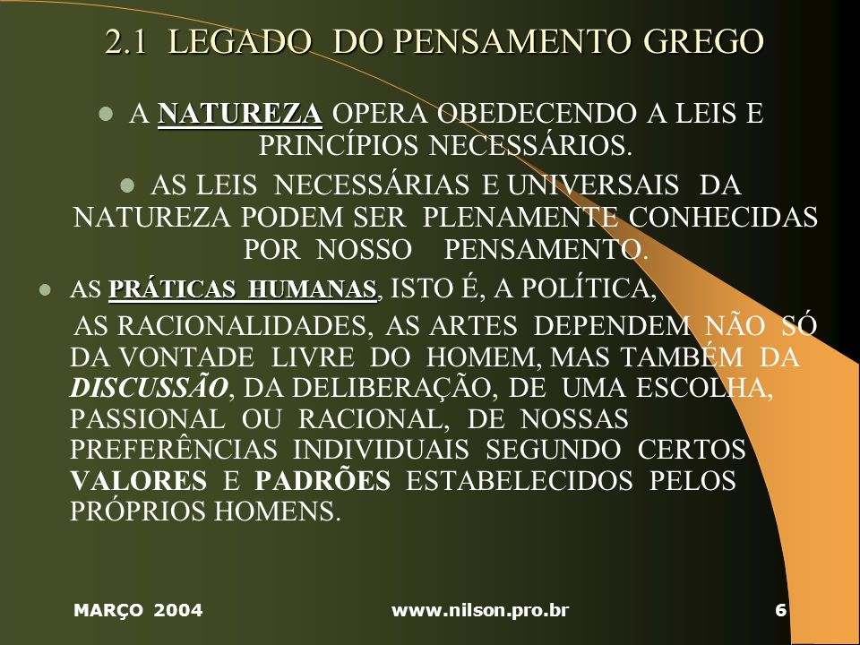 MARÇO 2004www.nilson.pro.br6 2.1 LEGADO DO PENSAMENTO GREGO 2.1 LEGADO DO PENSAMENTO GREGO NATUREZA A NATUREZA OPERA OBEDECENDO A LEIS E PRINCÍPIOS NECESSÁRIOS.