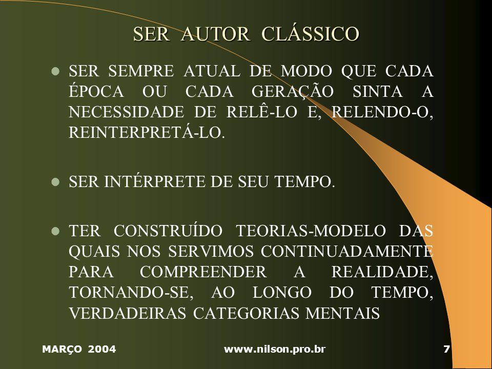 MARÇO 2004www.nilson.pro.br8 ARISTÓTELES ANÁLISE COMPARATIVA DE 158 CIDADES-ESTADO DA ANTIGÜIDADE CIDADE-ESTADO CIDADE-ESTADO – UM TIPO DE GRUPAMENTO SOCIAL E POLÍTICO CIDADE AUTÔNOMA E SOBERANA.