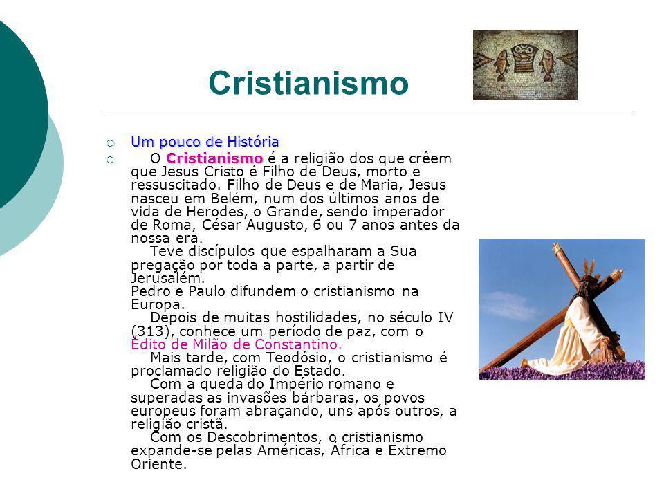 Cristianismo Um pouco de História Um pouco de História Cristianismo O Cristianismo é a religião dos que crêem que Jesus Cristo é Filho de Deus, morto