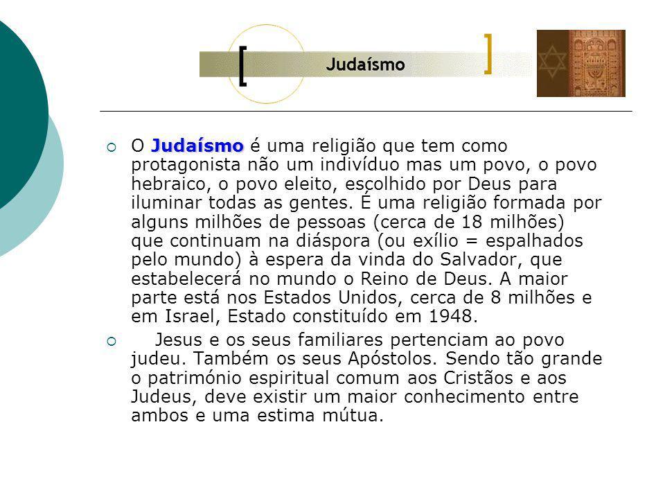 Judaísmo O Judaísmo é uma religião que tem como protagonista não um indivíduo mas um povo, o povo hebraico, o povo eleito, escolhido por Deus para iluminar todas as gentes.