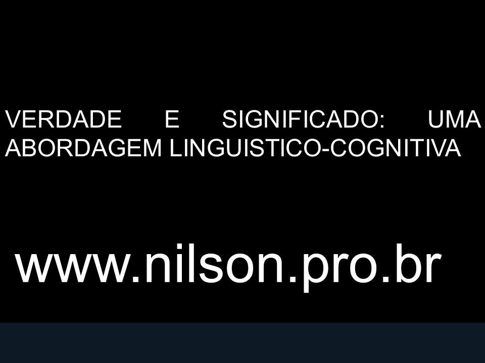 VERDADE E SIGNIFICADO: UMA ABORDAGEM LINGUISTICO-COGNITIVA www.nilson.pro.br