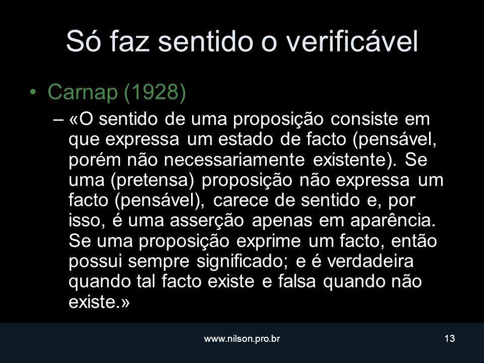 www.nilson.pro.br13 Só faz sentido o verificável Carnap (1928) –«O sentido de uma proposição consiste em que expressa um estado de facto (pensável, porém não necessariamente existente).