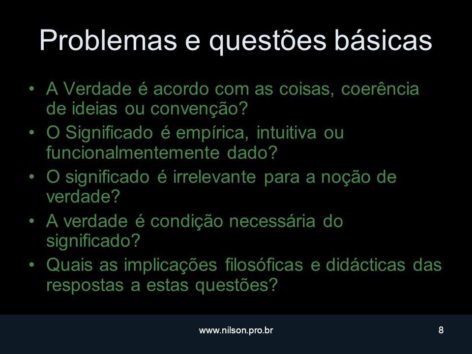 www.nilson.pro.br8 Problemas e questões básicas A Verdade é acordo com as coisas, coerência de ideias ou convenção.