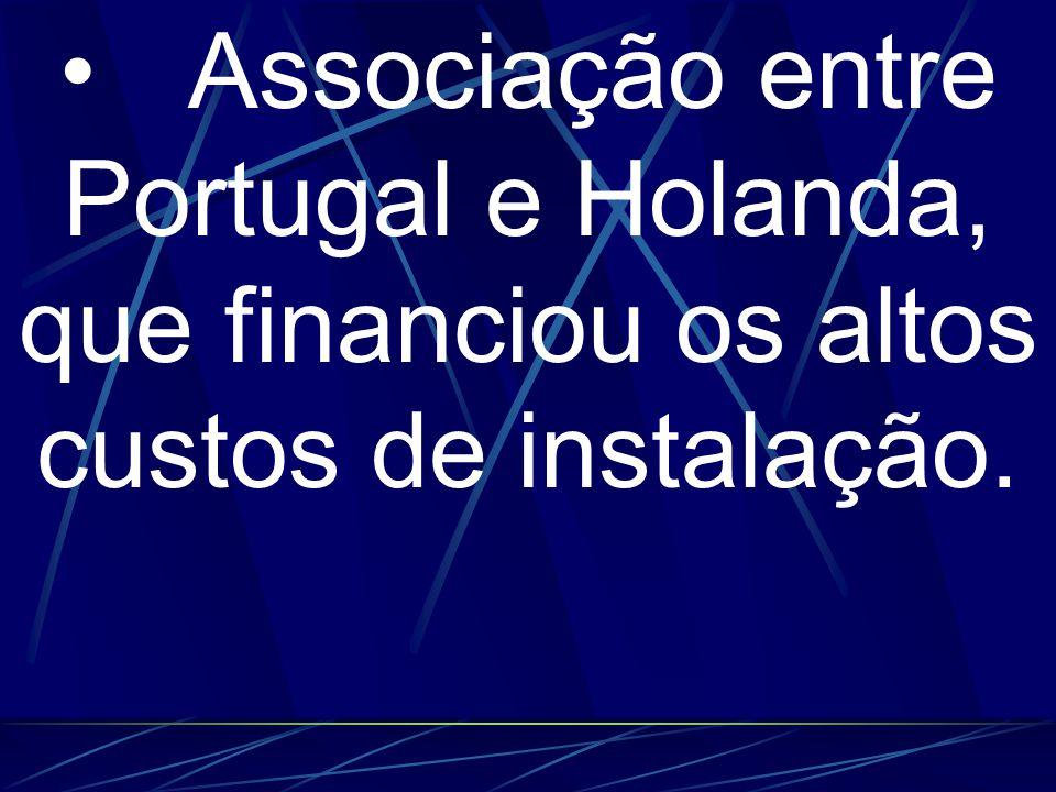 Associação entre Portugal e Holanda, que financiou os altos custos de instalação.
