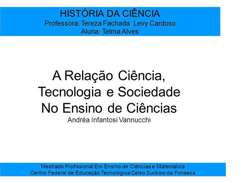 HISTÓRIA DA CIÊNCIA Professora: Tereza Fachada Levy Cardoso Aluna: Telma Alves Mestrado Profissional Em Ensino de Ciências e Matemática Centro Federal