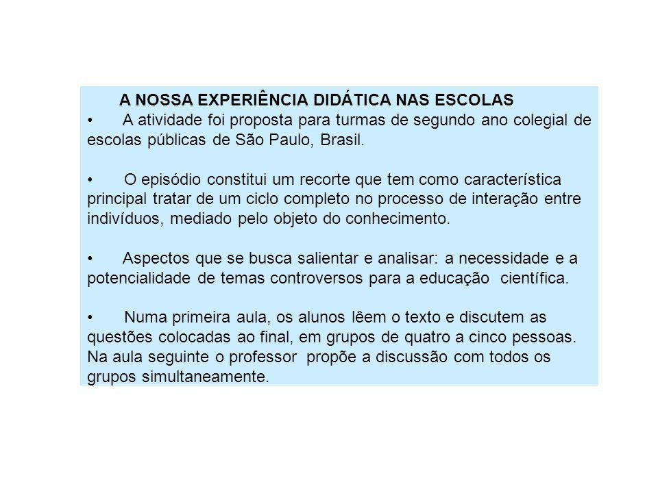 A NOSSA EXPERIÊNCIA DIDÁTICA NAS ESCOLAS A atividade foi proposta para turmas de segundo ano colegial de escolas públicas de São Paulo, Brasil. O epis