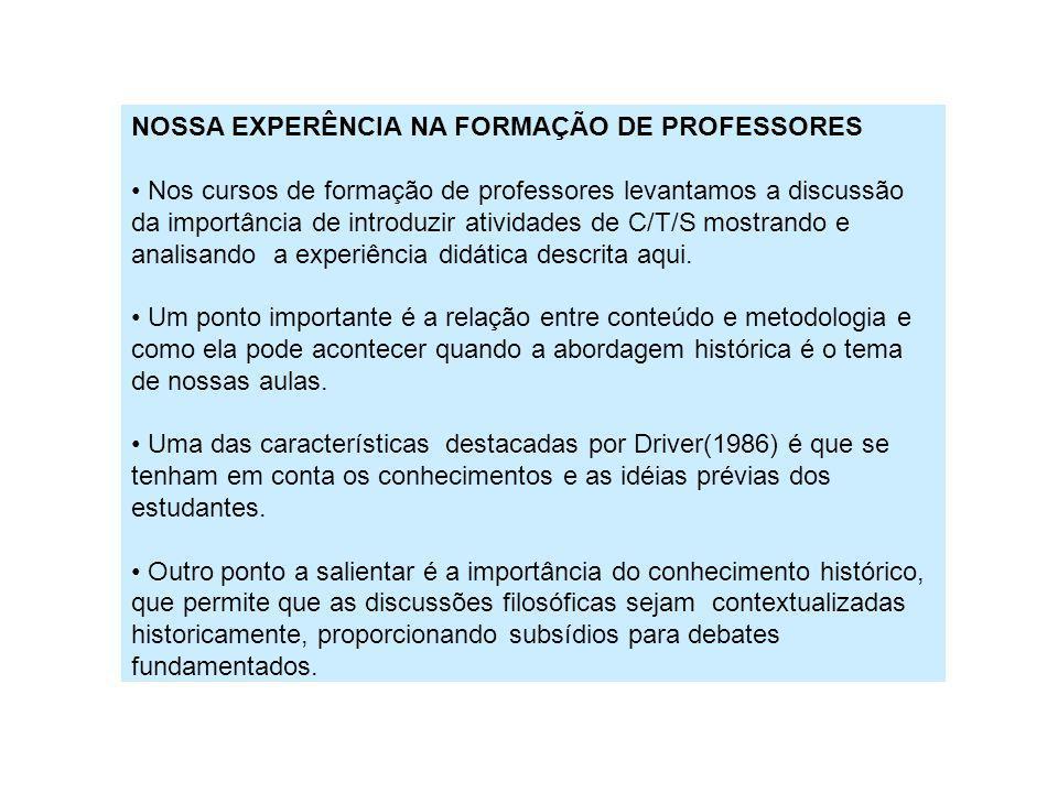 NOSSA EXPERÊNCIA NA FORMAÇÃO DE PROFESSORES Nos cursos de formação de professores levantamos a discussão da importância de introduzir atividades de C/