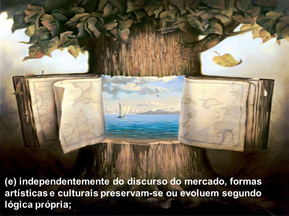 (e) independentemente do discurso do mercado, formas artísticas e culturais preservam-se ou evoluem segundo lógica própria; 30/5/201417www.nilson.pro.br