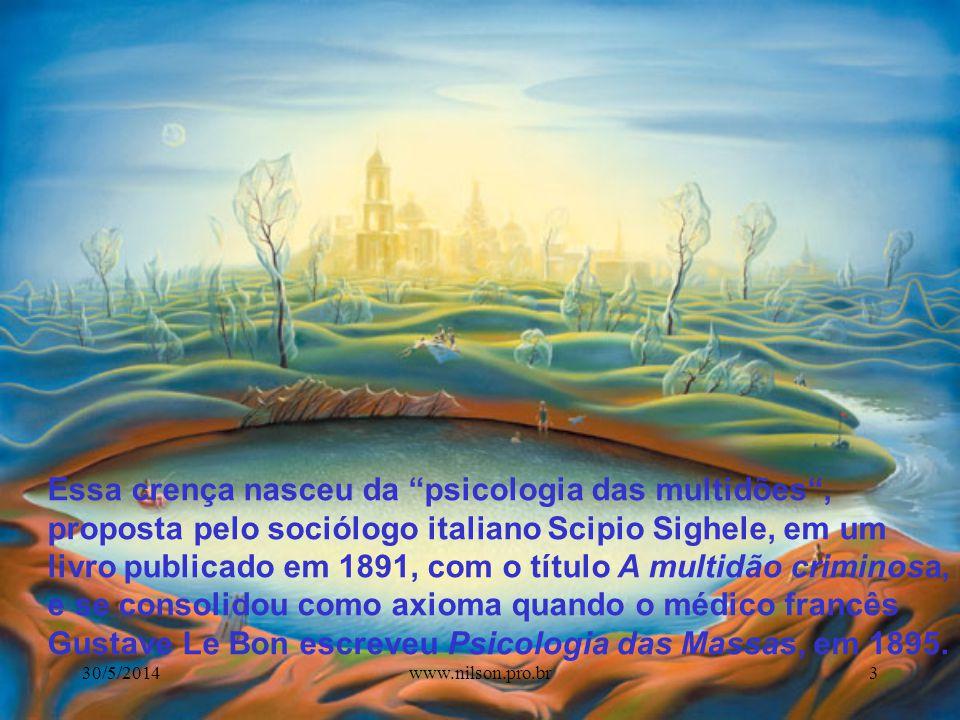 Essa crença nasceu da psicologia das multidões, proposta pelo sociólogo italiano Scipio Sighele, em um livro publicado em 1891, com o título A multidão criminosa, e se consolidou como axioma quando o médico francês Gustave Le Bon escreveu Psicologia das Massas, em 1895.