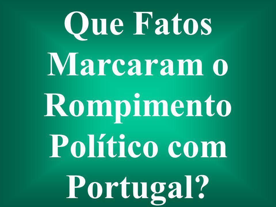 Que Fatos Marcaram o Rompimento Político com Portugal?