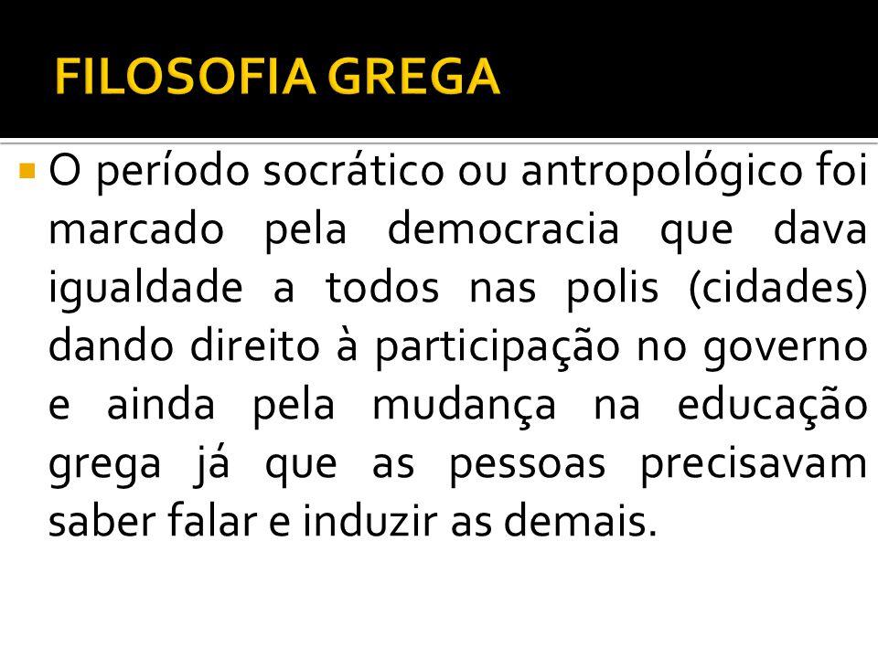 O período socrático ou antropológico foi marcado pela democracia que dava igualdade a todos nas polis (cidades) dando direito à participação no govern