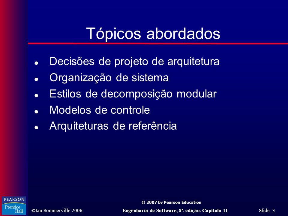 © 2007 by Pearson Education ©Ian Sommerville 2006Engenharia de Software, 8ª. edição. Capítulo 11 Slide 3 Tópicos abordados l Decisões de projeto de ar