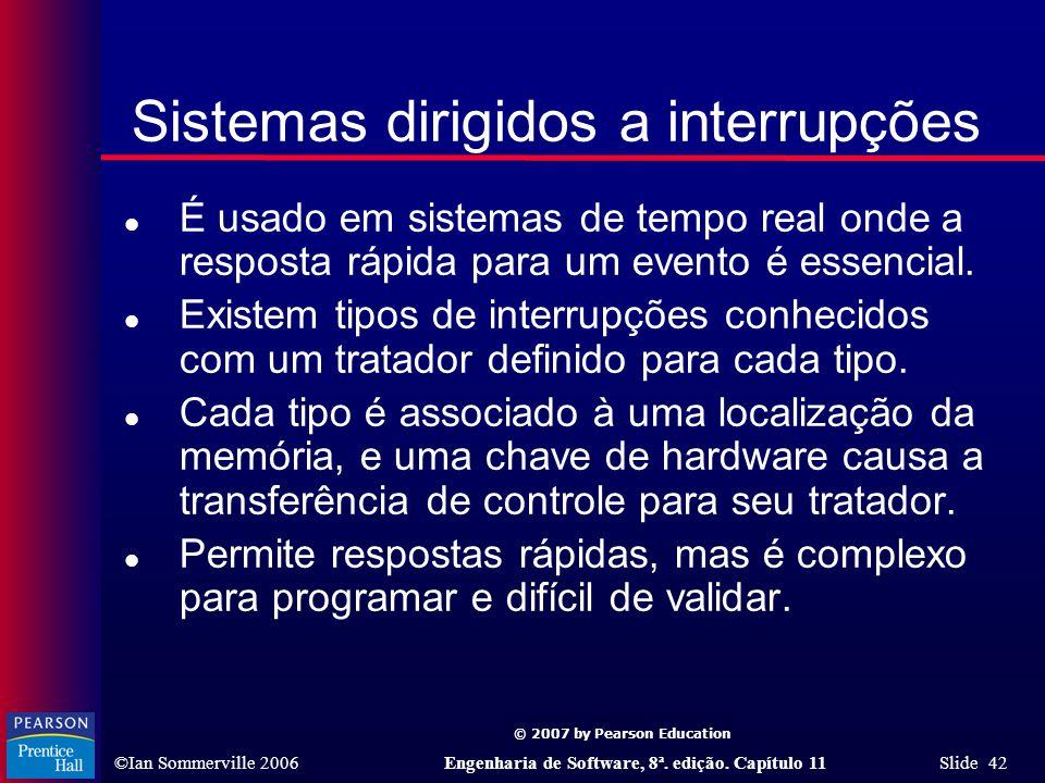 © 2007 by Pearson Education ©Ian Sommerville 2006Engenharia de Software, 8ª. edição. Capítulo 11 Slide 42 Sistemas dirigidos a interrupções l É usado