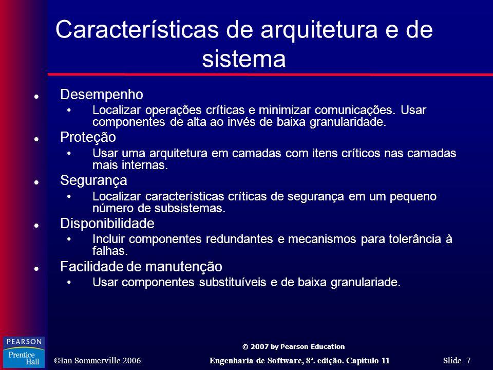 © 2007 by Pearson Education ©Ian Sommerville 2006Engenharia de Software, 8ª. edição. Capítulo 11 Slide 7 Características de arquitetura e de sistema l