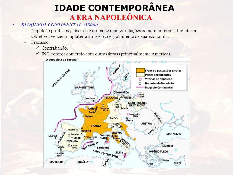 IDADE CONTEMPORÂNEA A ERA NAPOLEÔNICA BLOQUEIO CONTINENTAL (1806): –Napoleão proíbe os países da Europa de manter relações comerciais com a Inglaterra