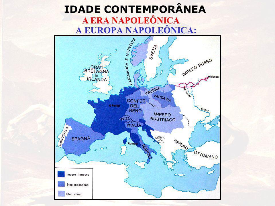IDADE CONTEMPORÂNEA A ERA NAPOLEÔNICA A EUROPA NAPOLEÔNICA: