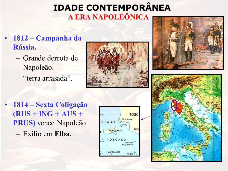 IDADE CONTEMPORÂNEA A ERA NAPOLEÔNICA 1812 – Campanha da Rússia.