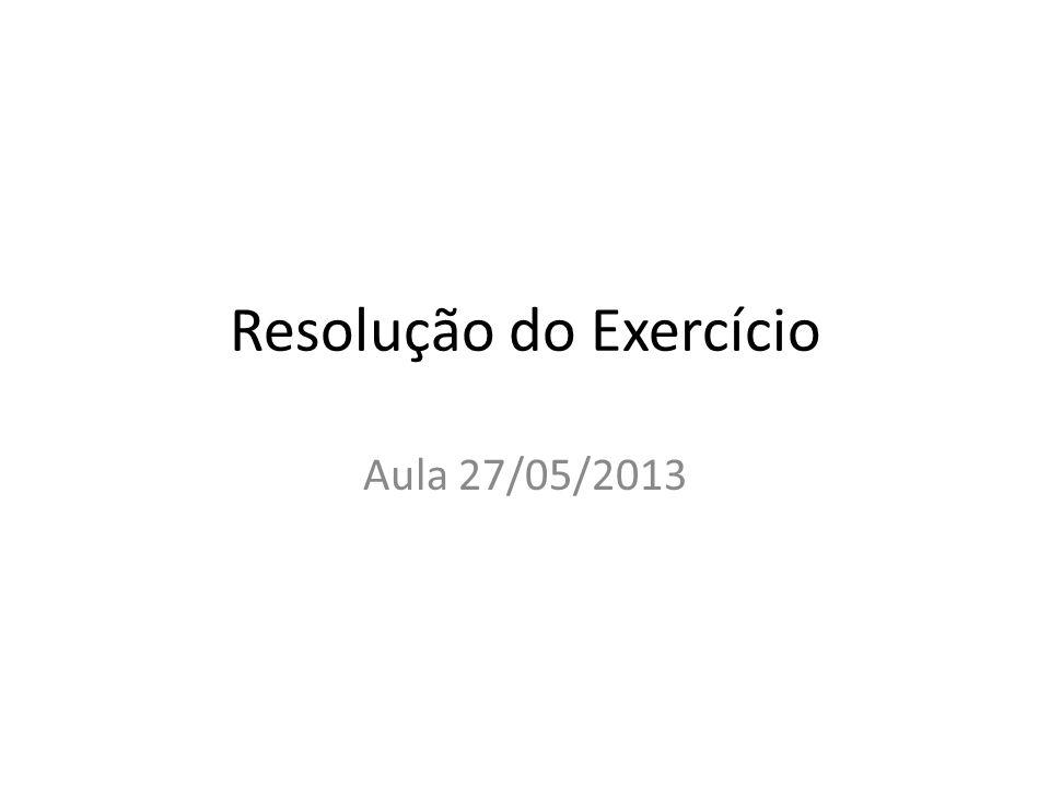 Resolução do Exercício Aula 27/05/2013