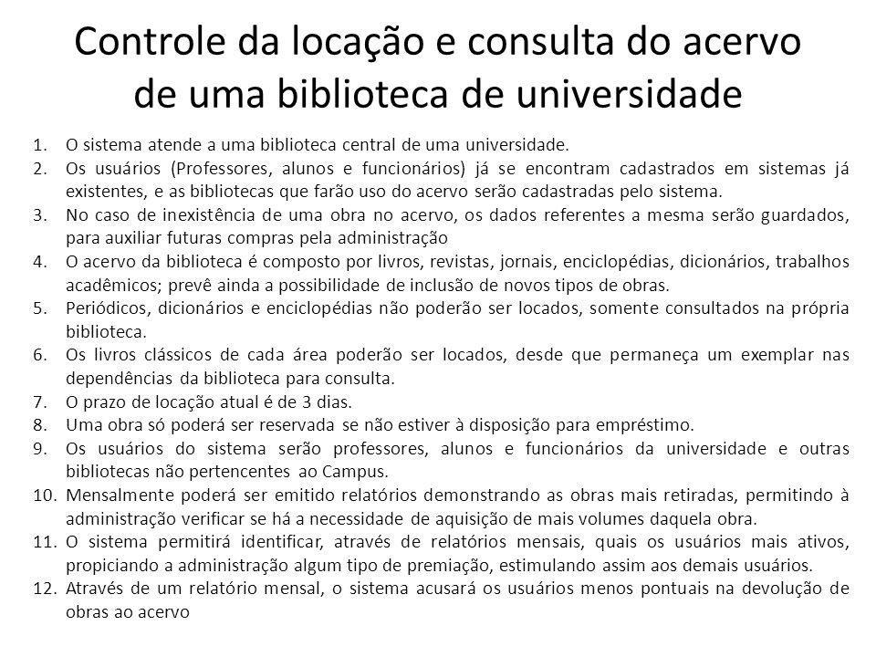 Controle da locação e consulta do acervo de uma biblioteca de universidade 1.O sistema atende a uma biblioteca central de uma universidade. 2.Os usuár