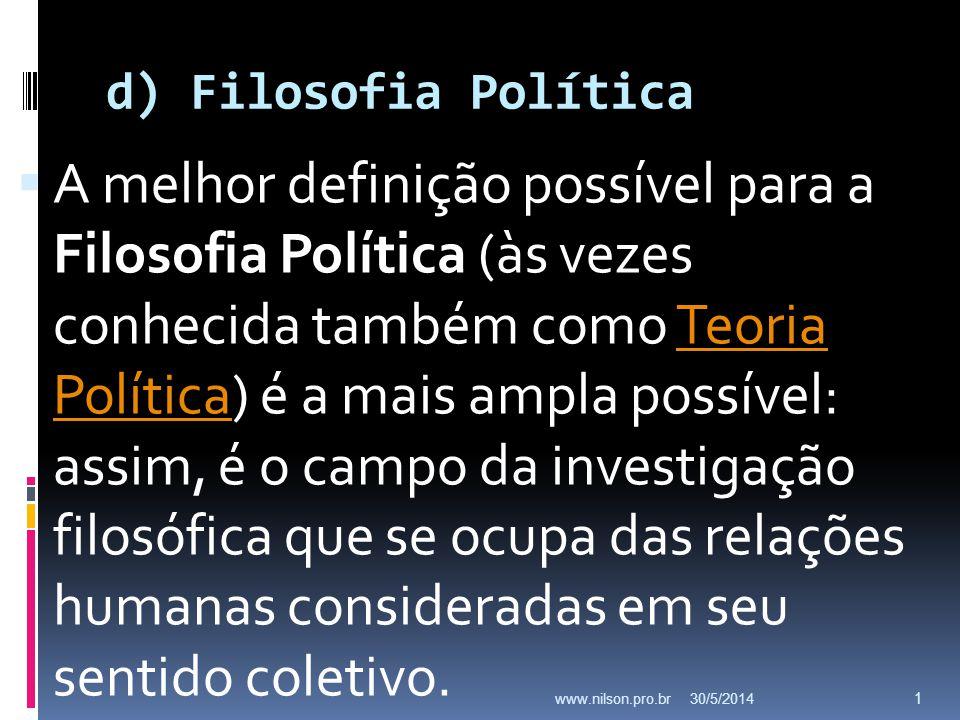 d) Filosofia Política A melhor definição possível para a Filosofia Política (às vezes conhecida também como Teoria Política) é a mais ampla possível: