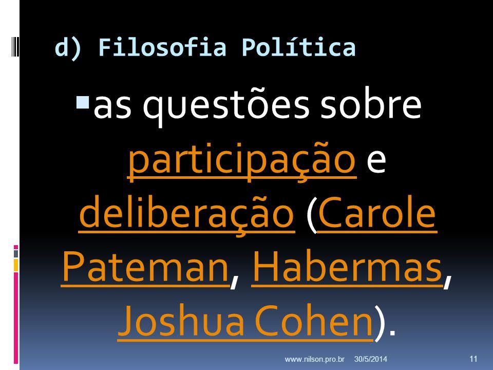 d) Filosofia Política as questões sobre participação e deliberação (Carole Pateman, Habermas, Joshua Cohen). participação deliberaçãoCarole PatemanHab